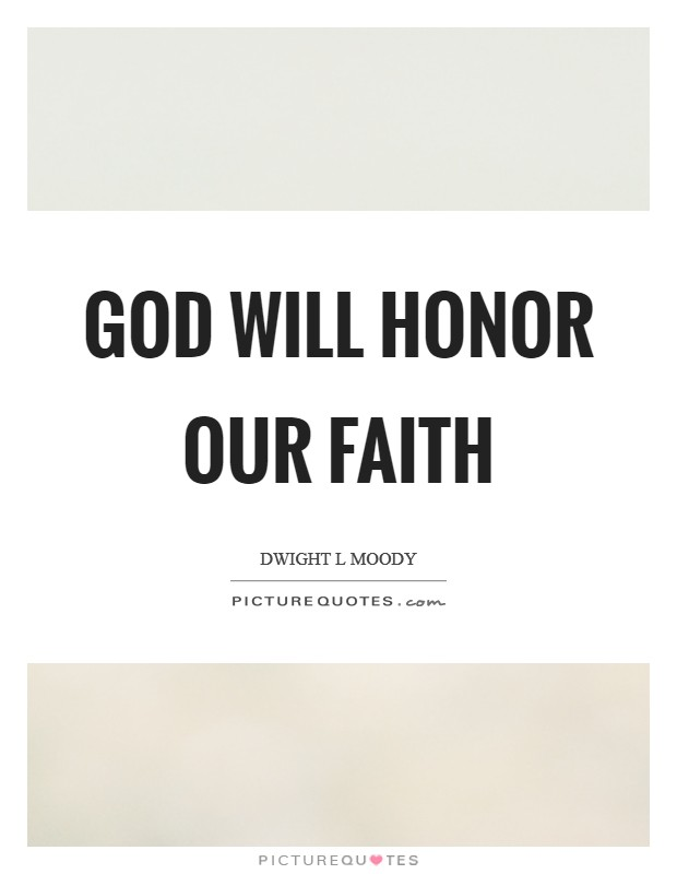 God will honor our faith Picture Quote #1