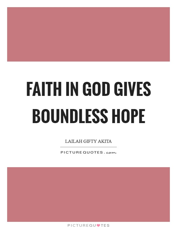 Faith in God gives boundless hope Picture Quote #1