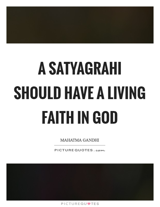 A satyagrahi should have a living faith in God Picture Quote #1