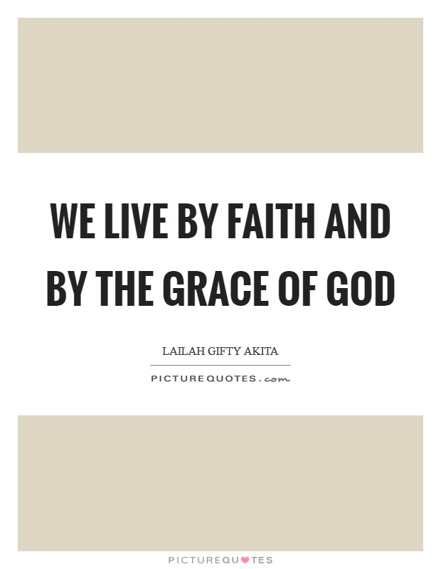 We live by faith and by the grace of God Picture Quote #1