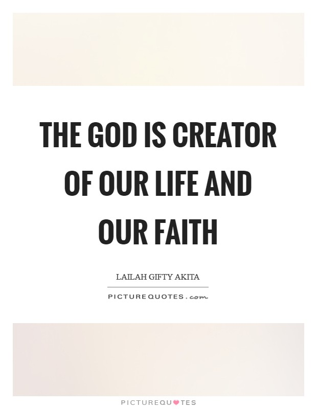 The God is creator of our life and our faith Picture Quote #1
