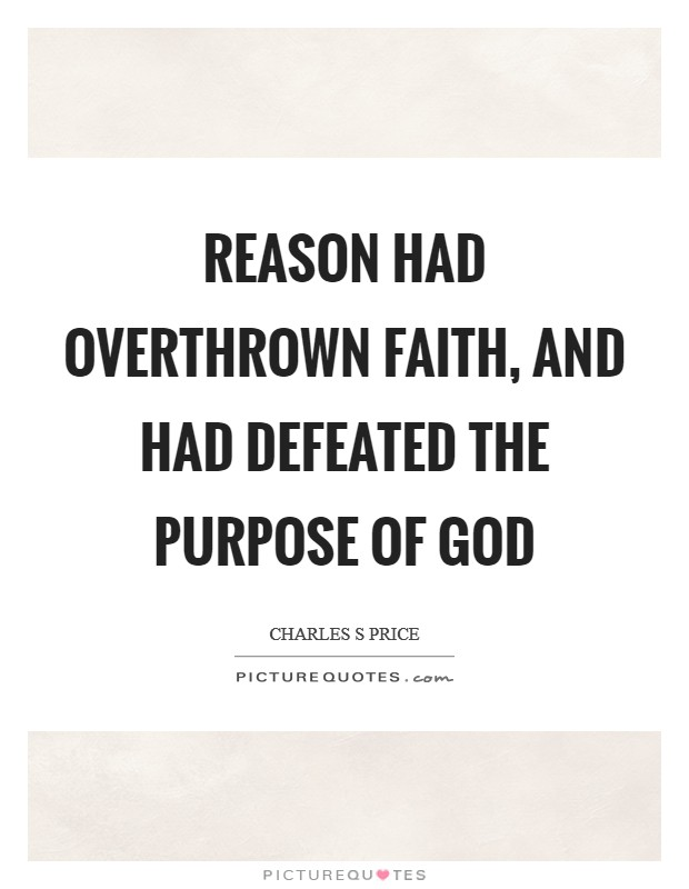Reason had overthrown faith, and had defeated the purpose of God Picture Quote #1