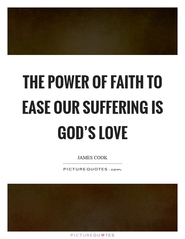 The power of faith to ease our suffering is God's love Picture Quote #1