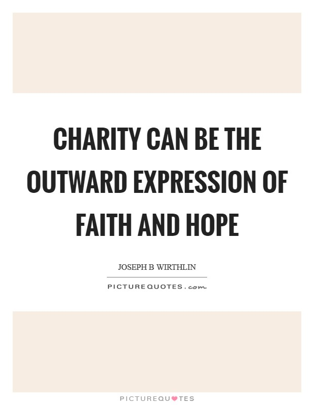 Charity can be the outward expression of faith and hope Picture Quote #1