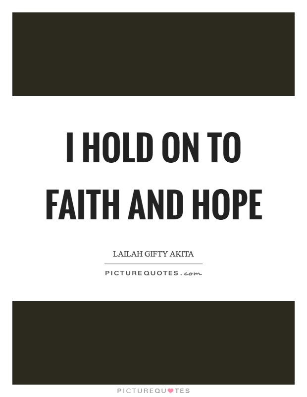 I hold on to faith and hope Picture Quote #1