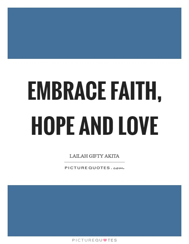 Embrace faith, hope and love Picture Quote #1