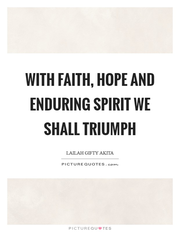 With faith, hope and enduring spirit we shall triumph Picture Quote #1