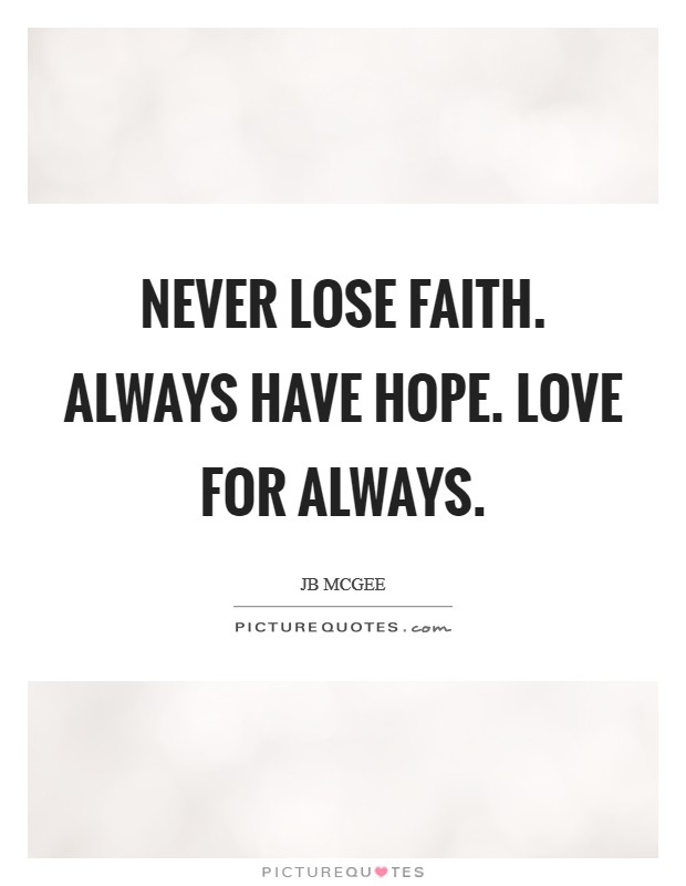 Hope And Faith Quotes Enchanting Never Lose Faith Always Have Hope Love For Always Picture Quotes