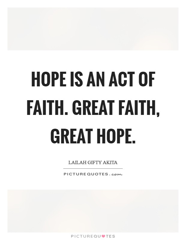 Hope is an act of faith. Great faith, great hope Picture Quote #1