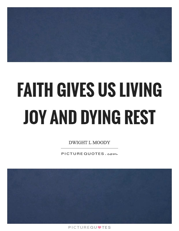 Faith gives us living joy and dying rest Picture Quote #1