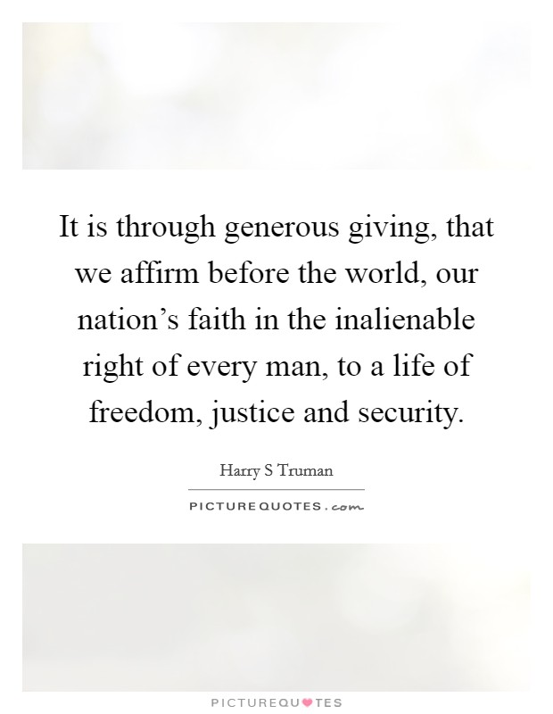 It is through generous giving, that we affirm before the world, our nation's faith in the inalienable right of every man, to a life of freedom, justice and security Picture Quote #1
