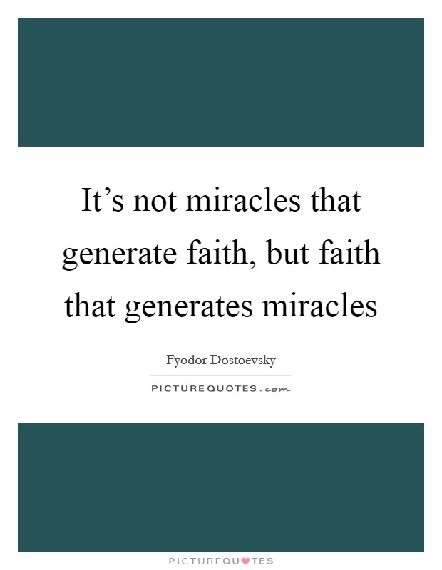 It's not miracles that generate faith, but faith that generates miracles Picture Quote #1