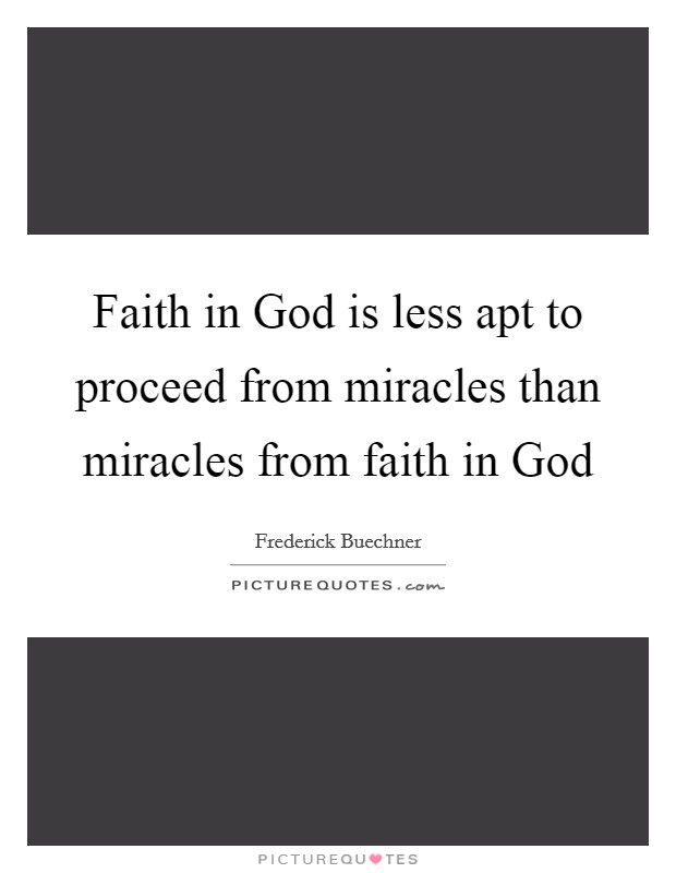 Faith in God is less apt to proceed from miracles than miracles from faith in God Picture Quote #1