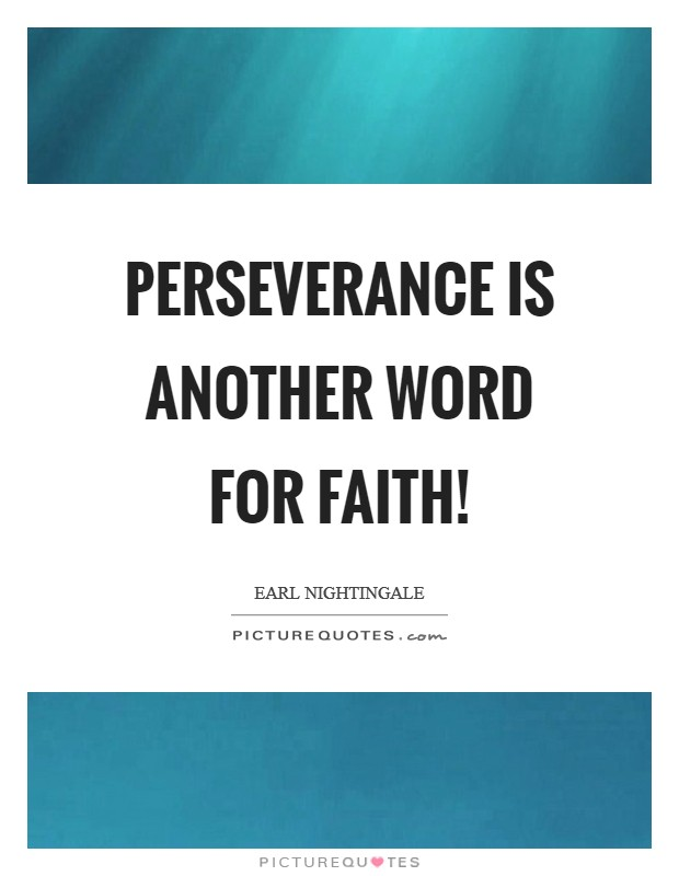 Perseverance is another word for faith! Picture Quote #1