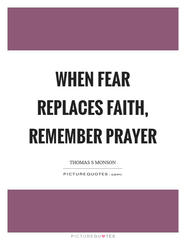 When fear replaces faith, remember prayer Picture Quote #1
