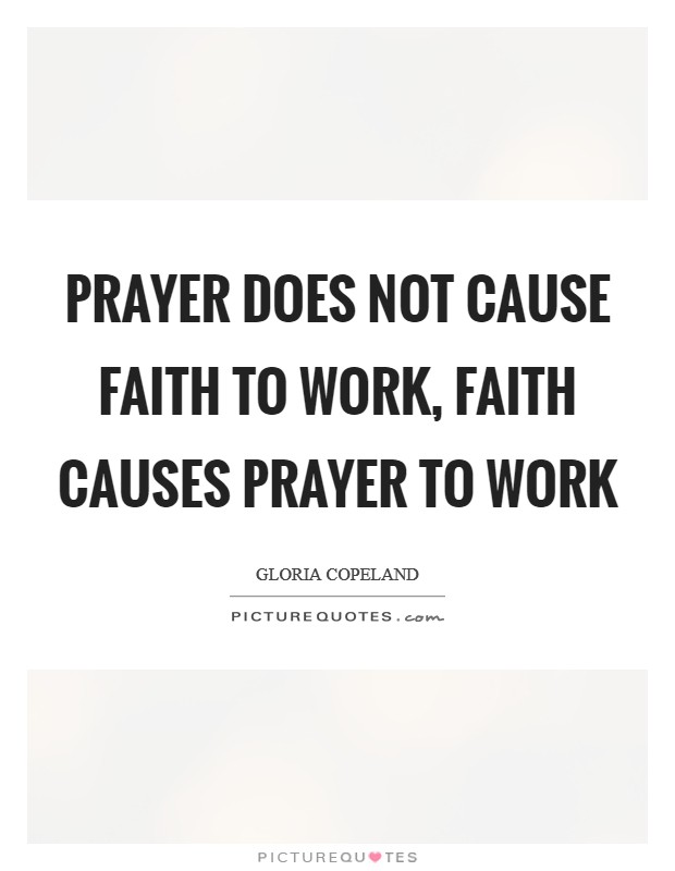 Prayer does not cause faith to work, faith causes prayer to work Picture Quote #1