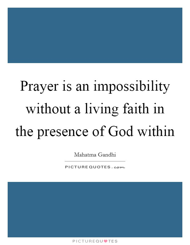 Prayer is an impossibility without a living faith in the presence of God within Picture Quote #1