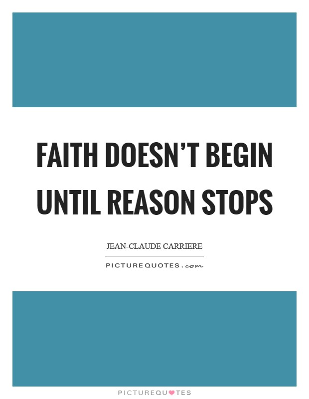 Faith doesn't begin until reason stops Picture Quote #1