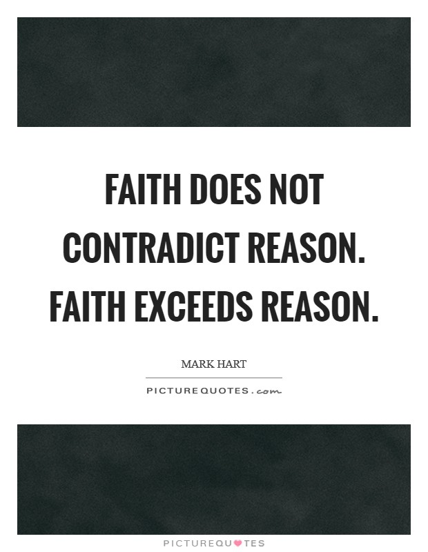 Faith does not contradict reason. Faith exceeds reason Picture Quote #1