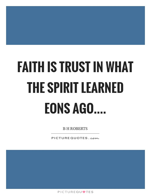 Faith is trust in what the spirit learned eons ago Picture Quote #1