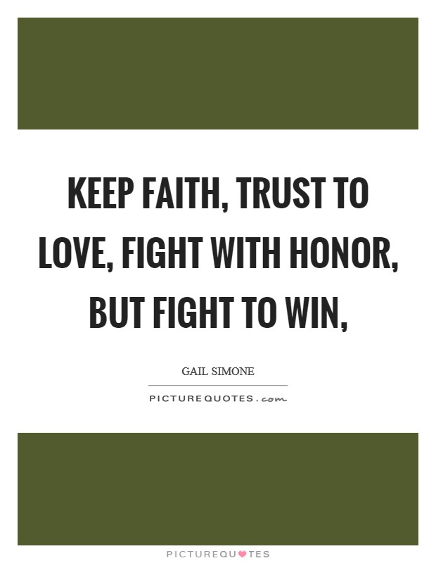 Keep faith, trust to love, fight with honor, but fight to win, Picture Quote #1