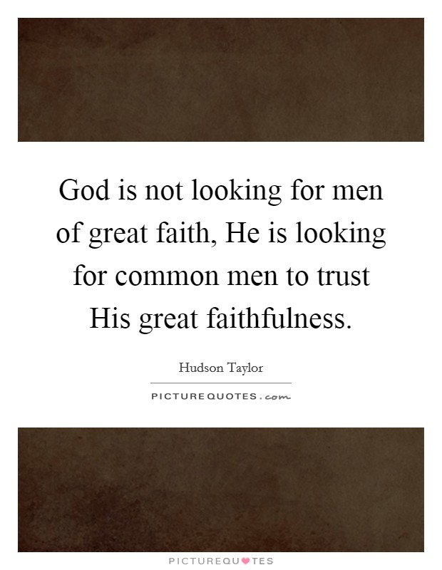 God is not looking for men of great faith, He is looking for common men to trust His great faithfulness Picture Quote #1