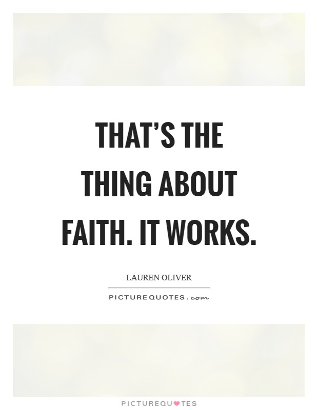 That's the thing about faith. It works Picture Quote #1