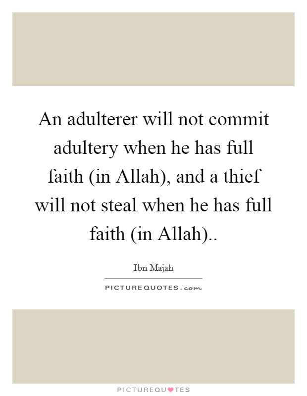 An adulterer will not commit adultery when he has full faith (in Allah), and a thief will not steal when he has full faith (in Allah) Picture Quote #1