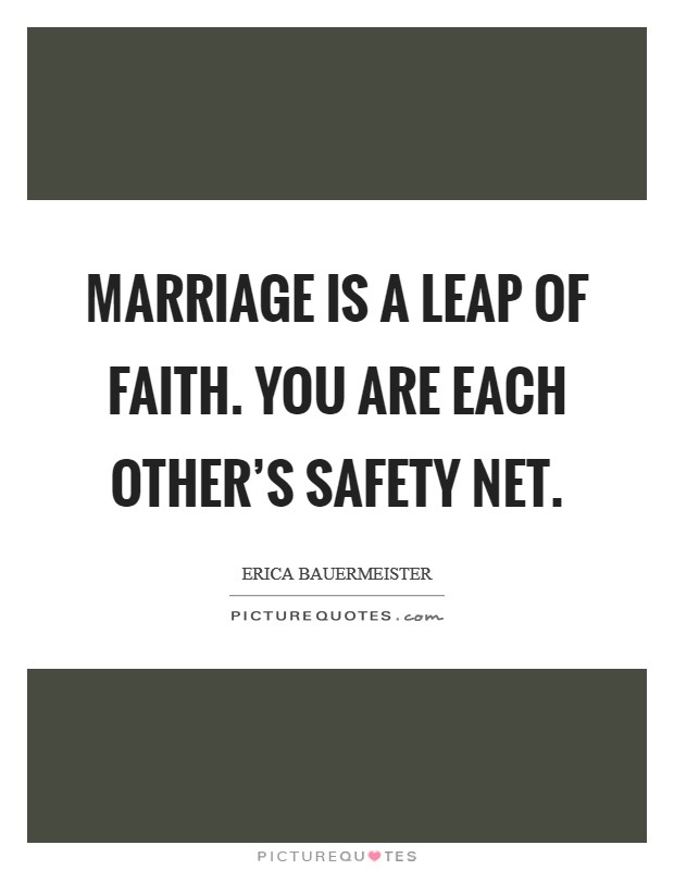 Marriage is a leap of faith. You are each other's safety net. Picture Quote #1
