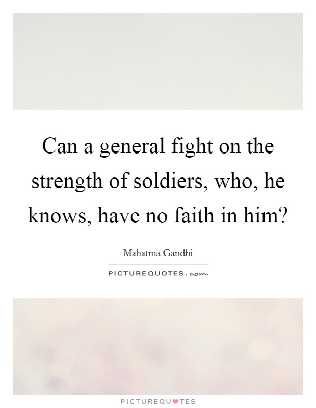 Can a general fight on the strength of soldiers, who, he knows, have no faith in him? Picture Quote #1