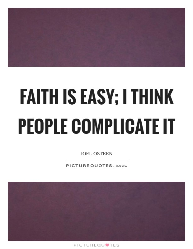 Faith is easy; I think people complicate it Picture Quote #1
