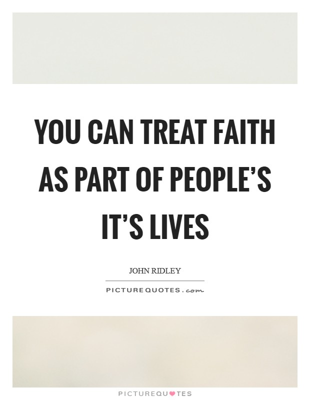 You can treat faith as part of people's it's lives Picture Quote #1