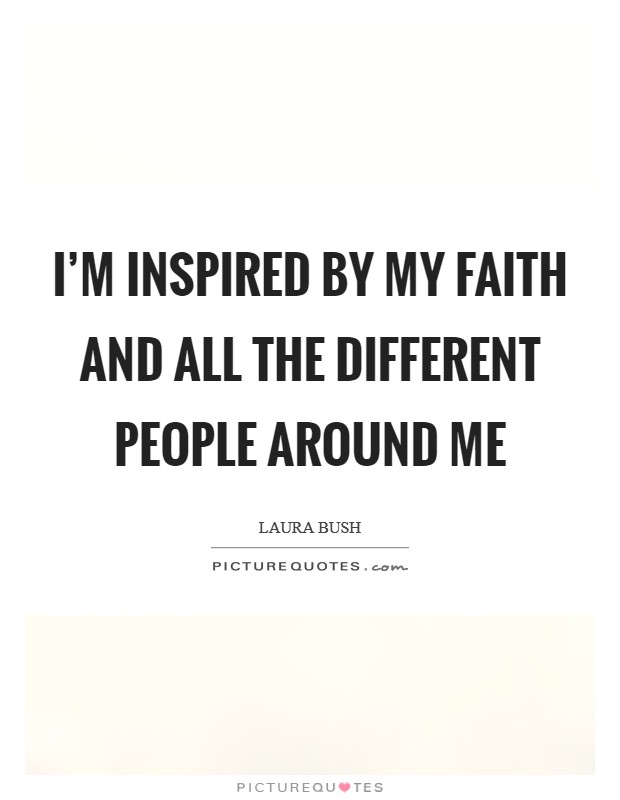 I'm inspired by my faith and all the different people around me Picture Quote #1