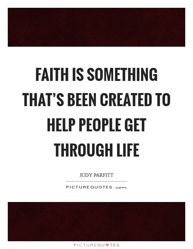 Faith is something that's been created to help people get through life Picture Quote #1