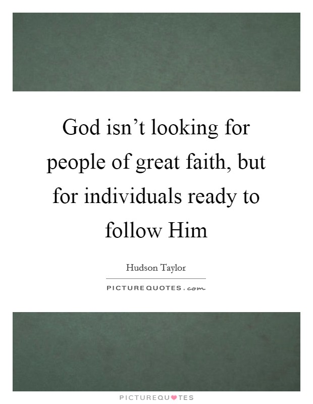 God isn't looking for people of great faith, but for individuals ready to follow Him Picture Quote #1