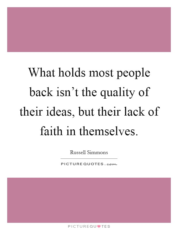 What holds most people back isn't the quality of their ideas, but their lack of faith in themselves Picture Quote #1