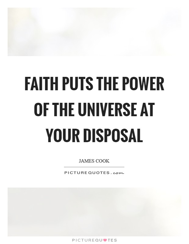 Faith puts the power of the universe at your disposal Picture Quote #1