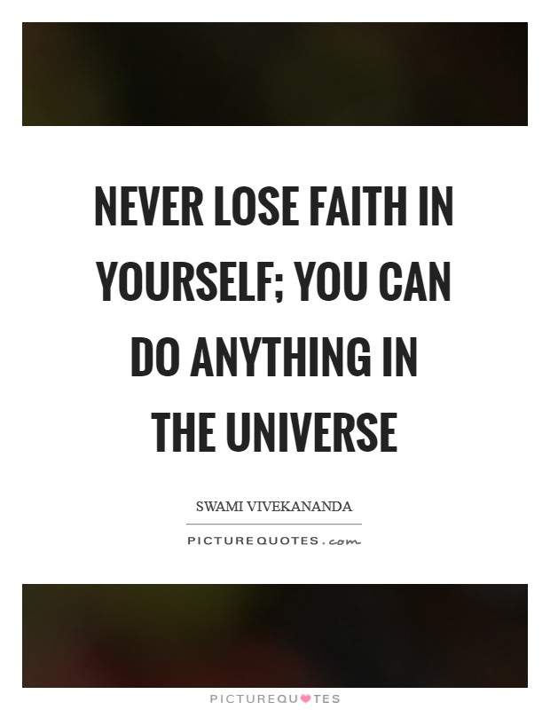 Never lose faith in yourself; you can do anything in the universe Picture Quote #1