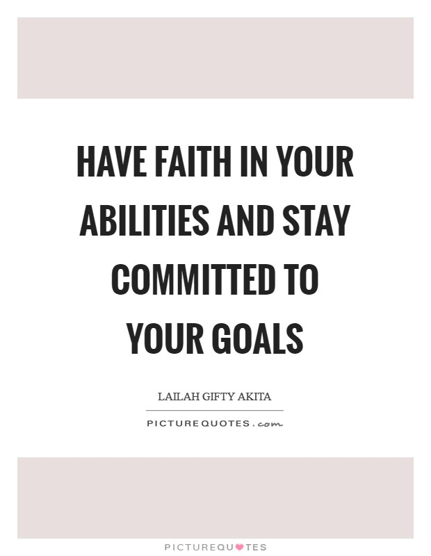 Have faith in your abilities and stay committed to your goals Picture Quote #1