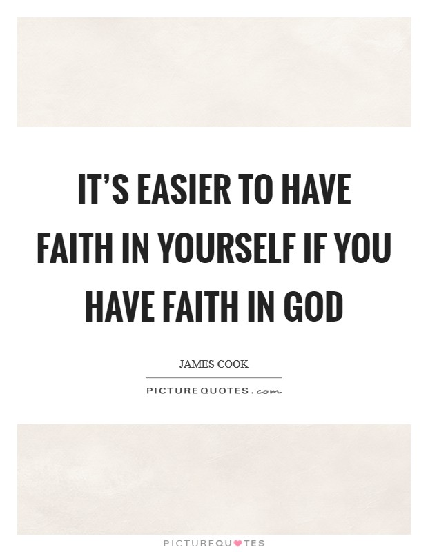 It's easier to have faith in yourself if you have faith in God Picture Quote #1