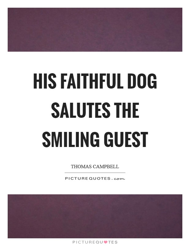His faithful dog salutes the smiling guest Picture Quote #1