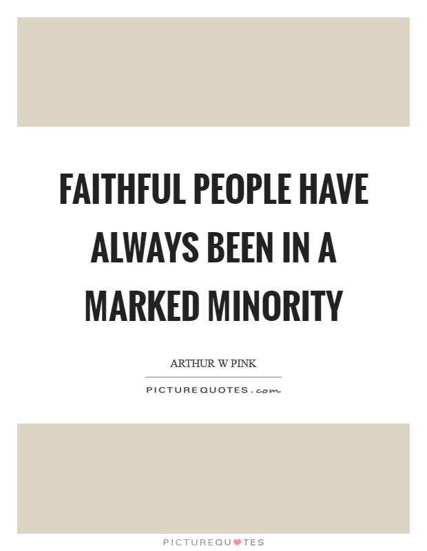 Faithful people have always been in a marked minority Picture Quote #1
