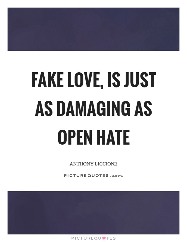 Fake love, is just as damaging as open hate Picture Quote #1