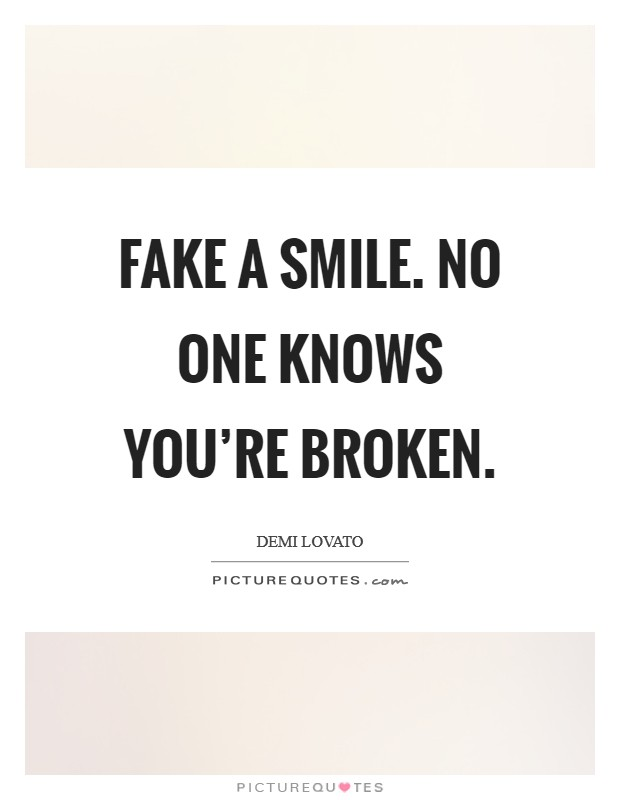 Fake a smile. No one knows you're broken Picture Quote #1