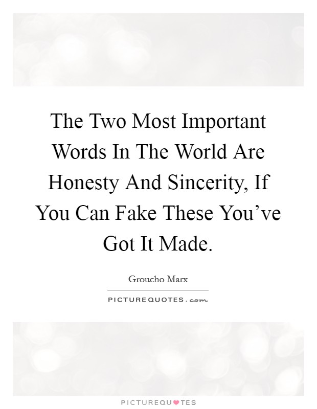 The Two Most Important Words In The World Are Honesty And Sincerity, If You Can Fake These You've Got It Made Picture Quote #1