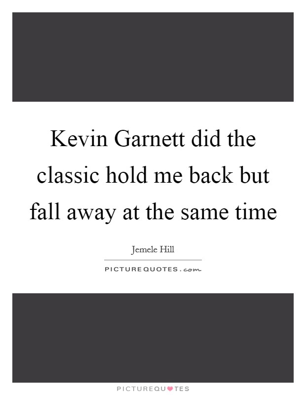 Kevin Garnett did the classic hold me back but fall away at the same time Picture Quote #1