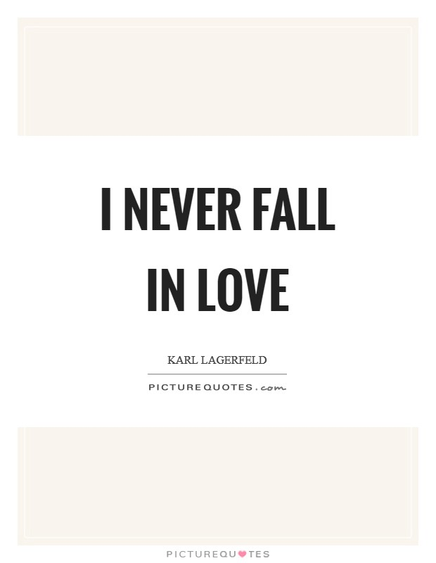 I never fall in love Picture Quote #1