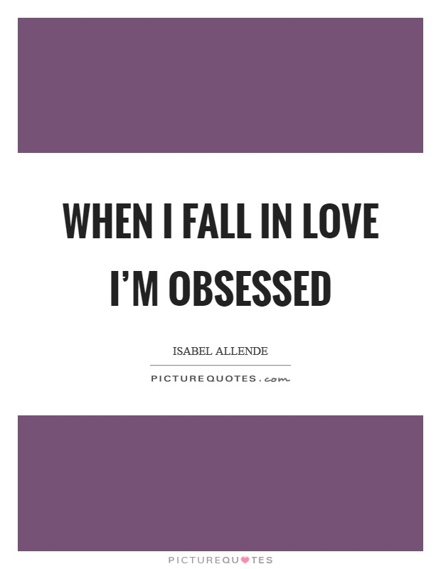 When I fall in love I'm obsessed Picture Quote #1