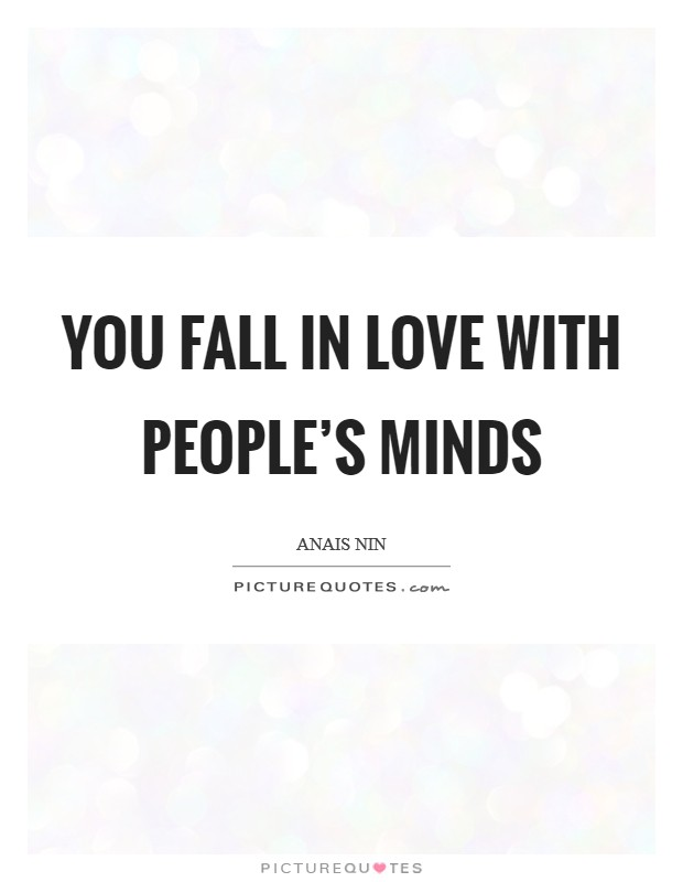 You fall in love with people's minds Picture Quote #1