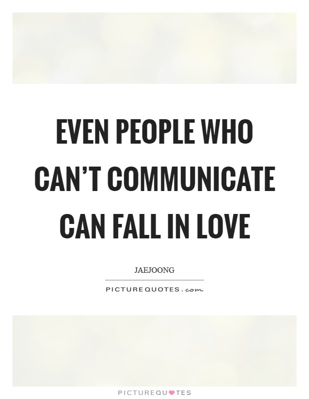 Even people who can't communicate can fall in love Picture Quote #1